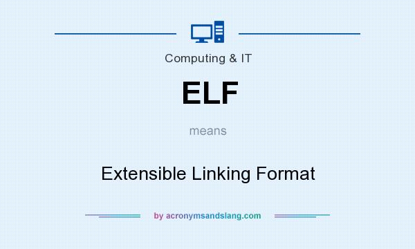What does ELF mean? It stands for Extensible Linking Format