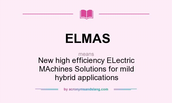 What does ELMAS mean? It stands for New high efficiency ELectric MAchines Solutions for mild hybrid applications