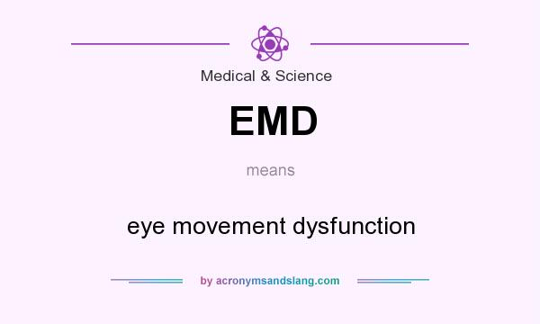 What does EMD mean? It stands for eye movement dysfunction