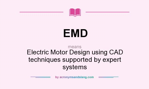 What does EMD mean? It stands for Electric Motor Design using CAD techniques supported by expert systems