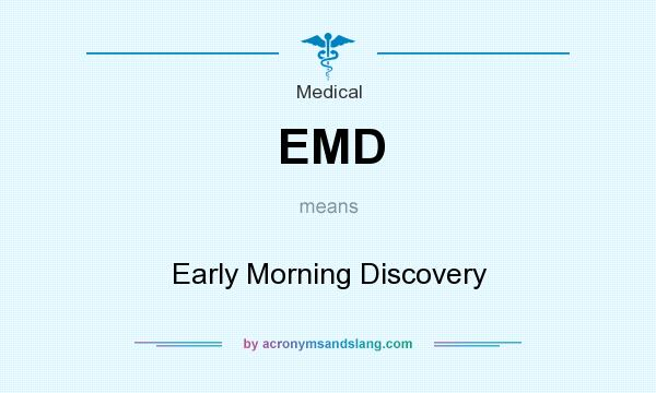 What does EMD mean? It stands for Early Morning Discovery