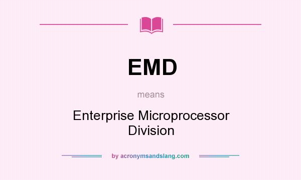 What does EMD mean? It stands for Enterprise Microprocessor Division