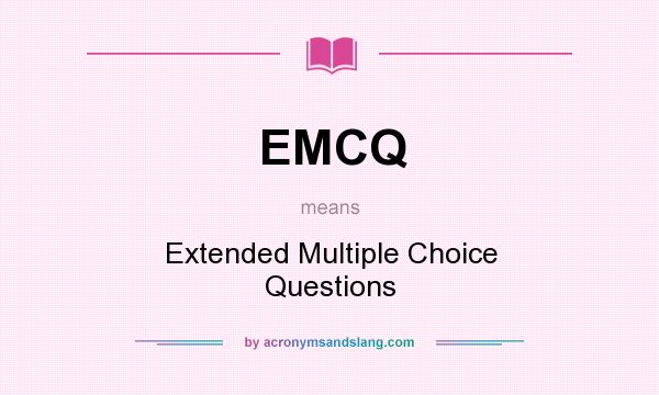 What does EMCQ mean? It stands for Extended Multiple Choice Questions