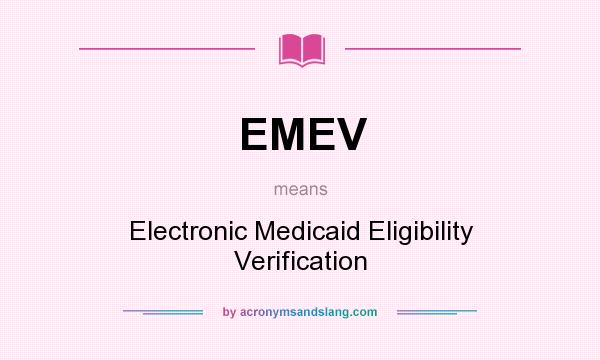 What does EMEV mean? It stands for Electronic Medicaid Eligibility Verification