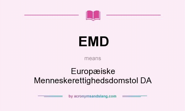 What does EMD mean? It stands for Europæiske Menneskerettighedsdomstol DA