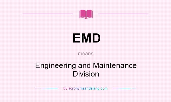 What does EMD mean? It stands for Engineering and Maintenance Division