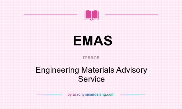 What does EMAS mean? It stands for Engineering Materials Advisory Service