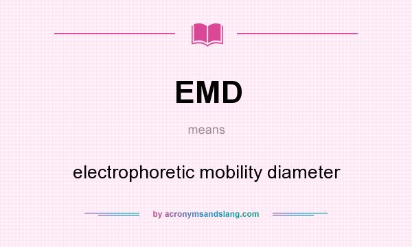 What does EMD mean? It stands for electrophoretic mobility diameter