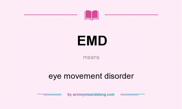 What does EMD mean? It stands for eye movement disorder