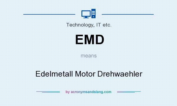 What does EMD mean? It stands for Edelmetall Motor Drehwaehler