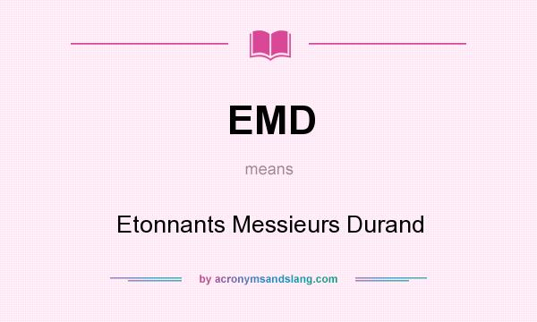 What does EMD mean? It stands for Etonnants Messieurs Durand