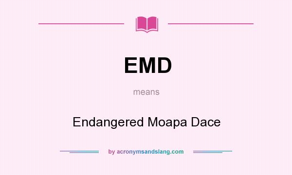 What does EMD mean? It stands for Endangered Moapa Dace
