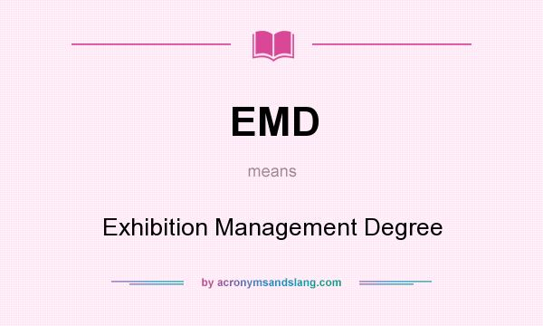 What does EMD mean? It stands for Exhibition Management Degree