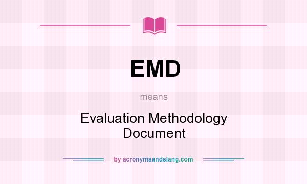 What does EMD mean? It stands for Evaluation Methodology Document