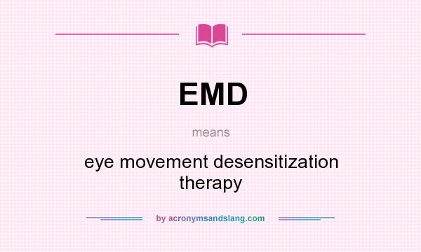 What does EMD mean? It stands for eye movement desensitization therapy