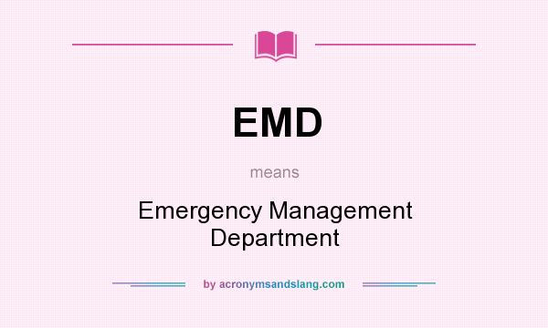 What does EMD mean? It stands for Emergency Management Department