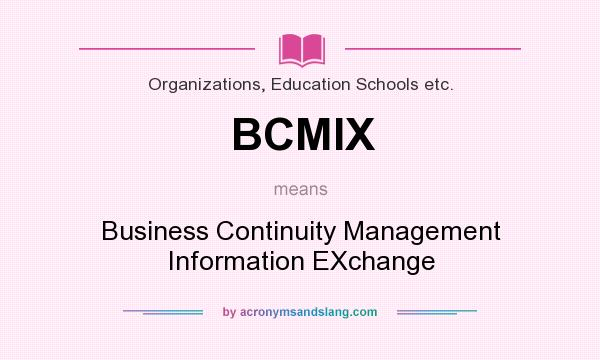 What does BCMIX mean? It stands for Business Continuity Management Information EXchange