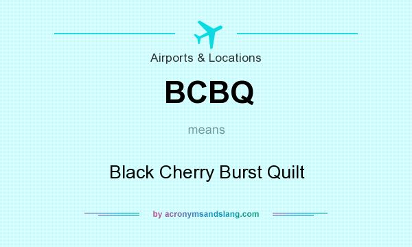 What does BCBQ mean? It stands for Black Cherry Burst Quilt