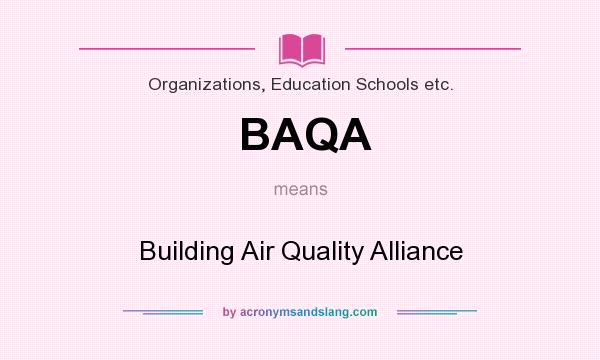 What does BAQA mean? It stands for Building Air Quality Alliance