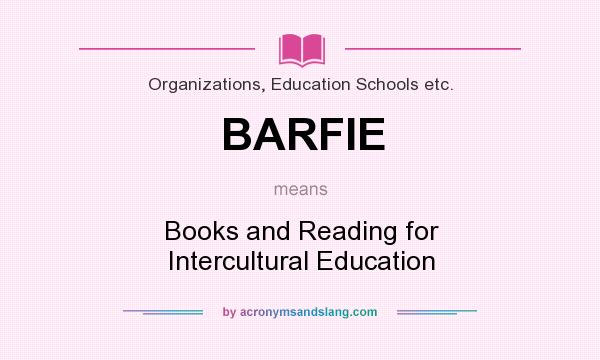 What does BARFIE mean? It stands for Books and Reading for Intercultural Education