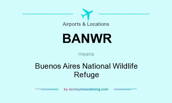 What does BANWR mean? It stands for Buenos Aires National Wildlife Refuge