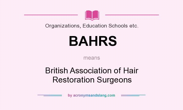 What does BAHRS mean? It stands for British Association of Hair Restoration Surgeons