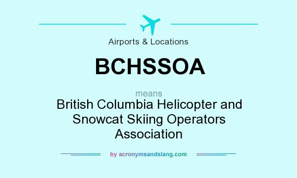What does BCHSSOA mean? It stands for British Columbia Helicopter and Snowcat Skiing Operators Association