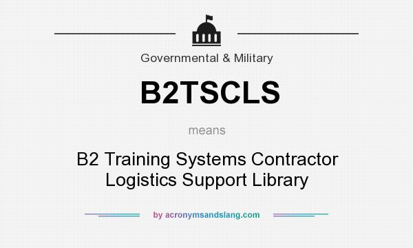 What does B2TSCLS mean? It stands for B2 Training Systems Contractor Logistics Support Library