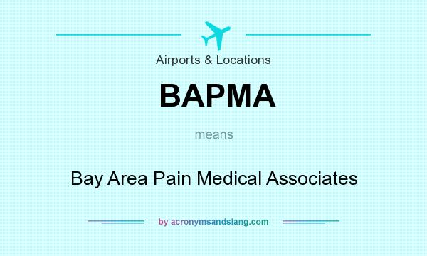 What does BAPMA mean? It stands for Bay Area Pain Medical Associates