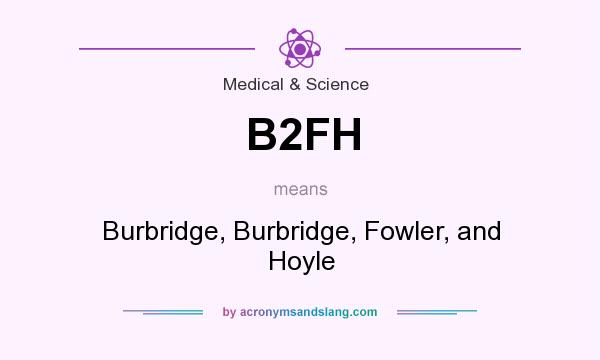 What does B2FH mean? It stands for Burbridge, Burbridge, Fowler, and Hoyle