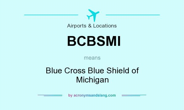 What does BCBSMI mean? It stands for Blue Cross Blue Shield of Michigan