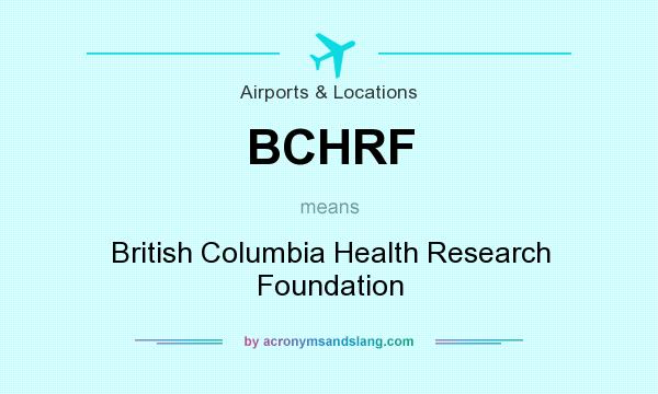 What does BCHRF mean? It stands for British Columbia Health Research Foundation
