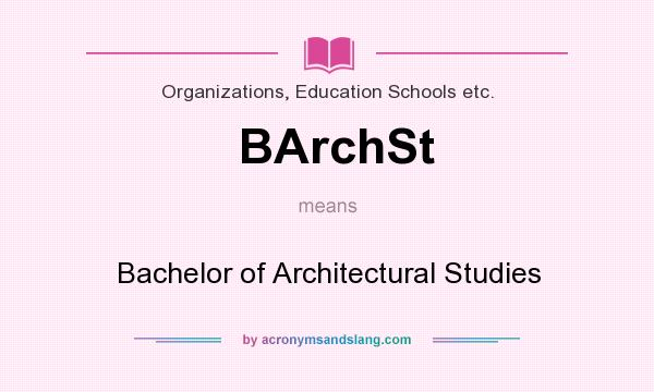What does BArchSt mean? It stands for Bachelor of Architectural Studies