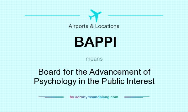What does BAPPI mean? It stands for Board for the Advancement of Psychology in the Public Interest