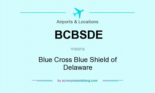 What does BCBSDE mean? It stands for Blue Cross Blue Shield of Delaware