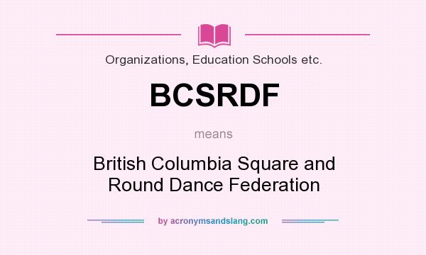 What does BCSRDF mean? It stands for British Columbia Square and Round Dance Federation