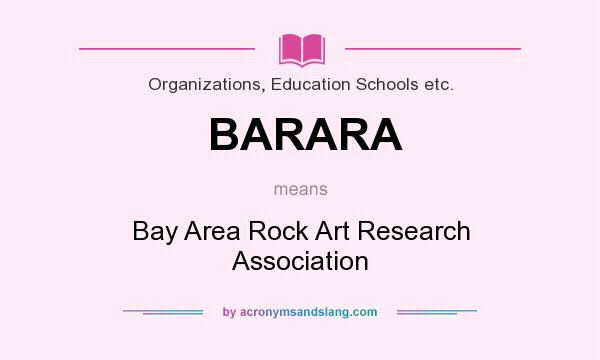 What does BARARA mean? It stands for Bay Area Rock Art Research Association