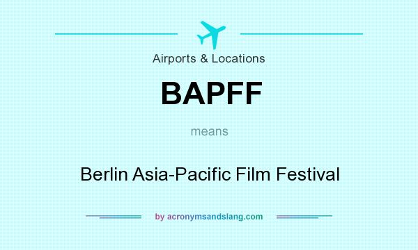What does BAPFF mean? It stands for Berlin Asia-Pacific Film Festival