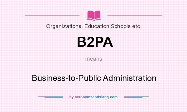 What does B2PA mean? It stands for Business-to-Public Administration