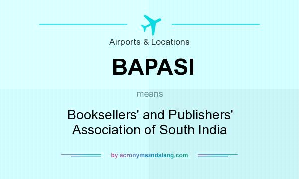 What does BAPASI mean? It stands for Booksellers` and Publishers` Association of South India