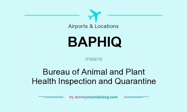 What does BAPHIQ mean? It stands for Bureau of Animal and Plant Health Inspection and Quarantine