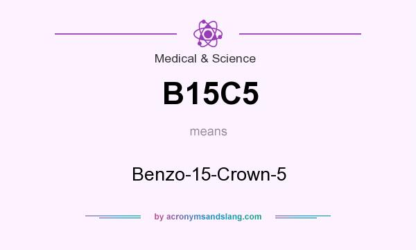 What does B15C5 mean? It stands for Benzo-15-Crown-5