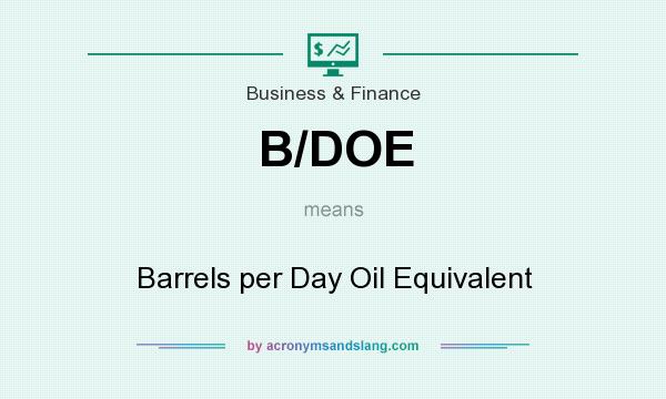 What does B/DOE mean? It stands for Barrels per Day Oil Equivalent