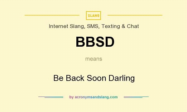 What does BBSD mean? It stands for Be Back Soon Darling