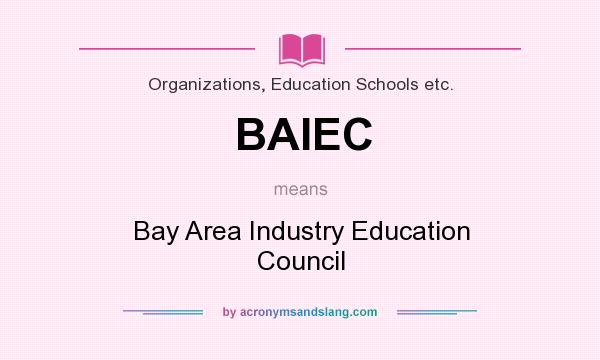 What does BAIEC mean? It stands for Bay Area Industry Education Council