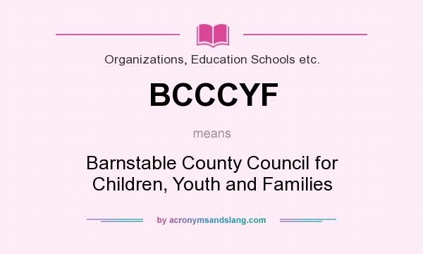 What does BCCCYF mean? It stands for Barnstable County Council for Children, Youth and Families