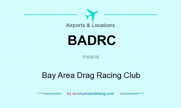 What does BADRC mean? It stands for Bay Area Drag Racing Club