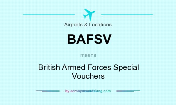 What does BAFSV mean? It stands for British Armed Forces Special Vouchers