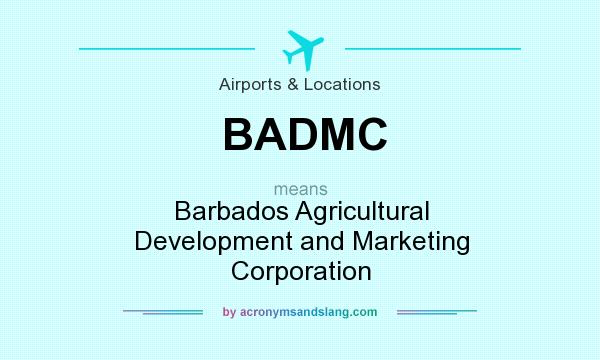 What does BADMC mean? It stands for Barbados Agricultural Development and Marketing Corporation