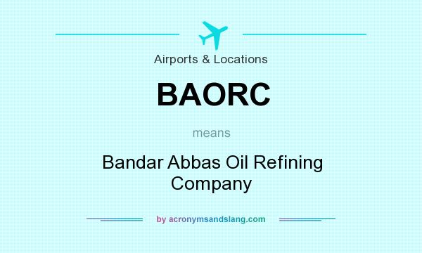 What does BAORC mean? It stands for Bandar Abbas Oil Refining Company